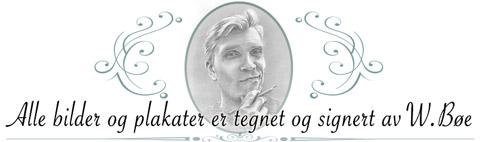 Alle bilder og plakater er tegnet og signert av W. Bøe